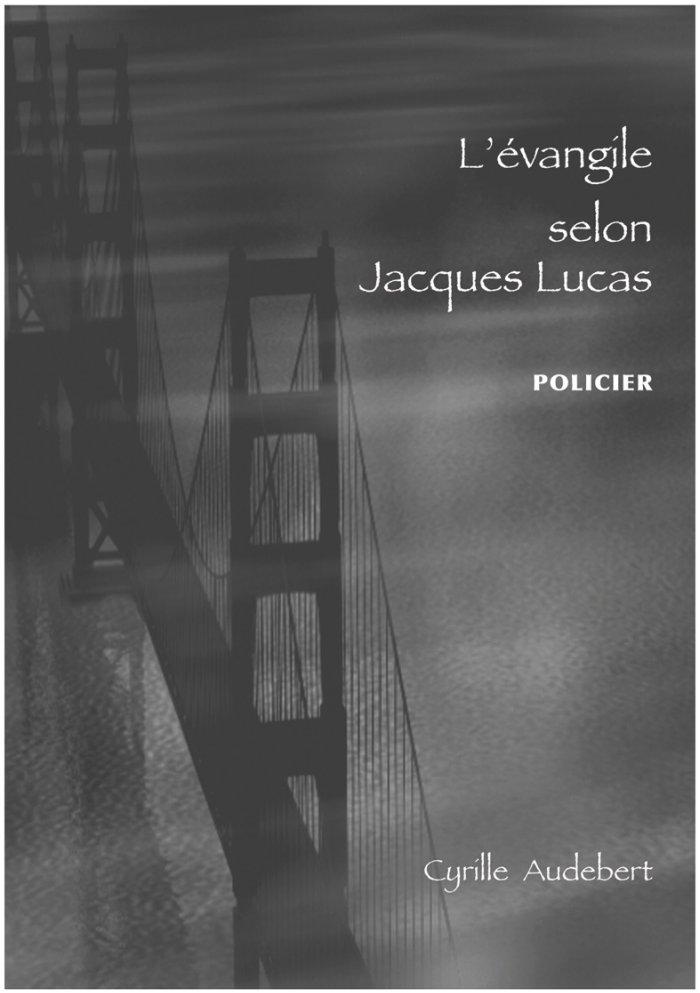 L'évangile selon Jacques Lucas. Cyrille Audebert